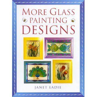 More Glass Painting Designs Janet Eadie 9780731811496