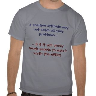 Positive Attitude T Shirts, Positive Attitude Gifts, Art, Posters, and