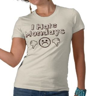 Hate Mondays! Tee Shirt