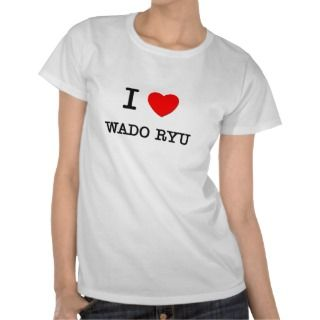 Love Wado Ryu T Shirts