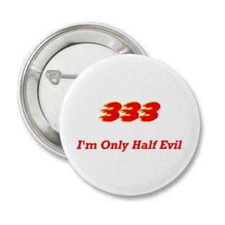 333 Im Only Half Evil Button