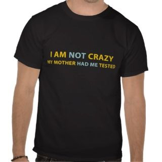 Sheldon Cooper I AM NOT CRAZY T Shirts