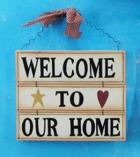Home Decorating on Welcome To Our Home Country Primitive Home Decor Sign
