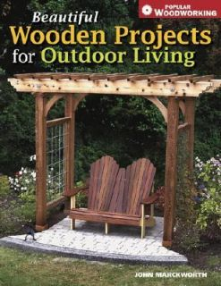 Beautiful Wooden Projects for Outdoor Living by John Marckworth 2006