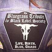 The Bluegrass Tribute to Black Label Society Life, Birth, Blue, Grass