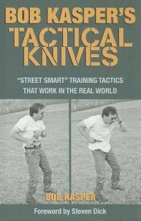 Bob Kaspers Tactical Knives Street Smart Training Tactics That Work