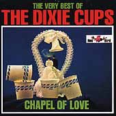 The Very Best of the Dixie Cups Chapel of Love by Dixie Cups The CD