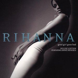 Rihanna   Good Girl Gone Bad (2 X CD Deluxe Edition Includes Dance