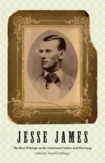 Jesse James The Best Writings on the Notorious Outlaw a Used Bargain