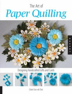 Art of Paper Quilling: Designing Handcrafted Gifts and Cards, Choi
