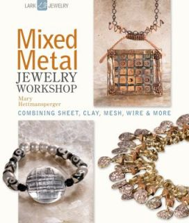 Mixed Metal Jewelry Workshop  Combining Sheet, Clay, Mesh, Wire and